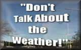 Don't Talk About The Weather